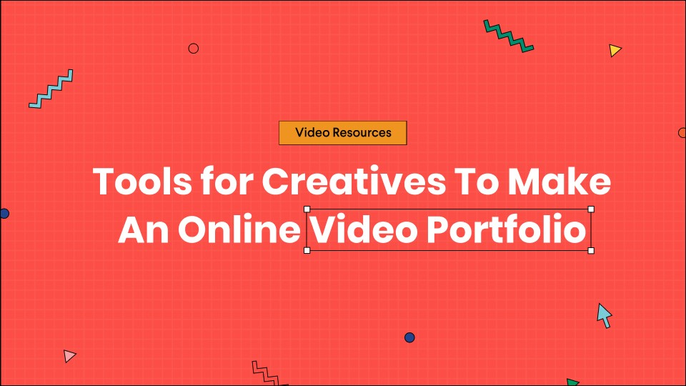 Tools for Creatives To Make Online Video Portfolio